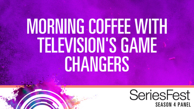 SeriesFest: Morning Coffee with Television's Game Changers
