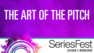 SeriesFest Workshop: The Art of the Pitch