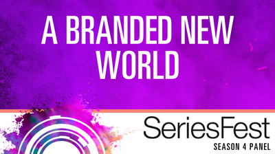 SeriesFest Panel: A Branded New World