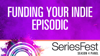 SeriesFest Panel: Funding Your Indie Episodic
