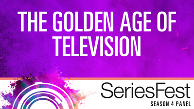 SeriesFest Panel: The Golden Age of Television