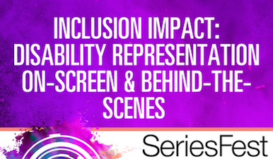 SeriesFest Panel: Inclusion Impact: Disability Representation On-Screen and Behind-The-Scenes