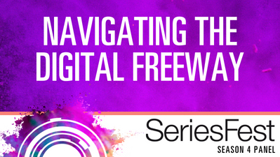 SeriesFest Panel: Navigating the Digital Freeway