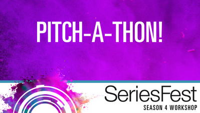 SeriesFest Workshop: Pitch-A-Thon!
