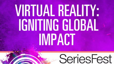 SeriesFest Panel: Virtual Reality: Igniting Global Impact