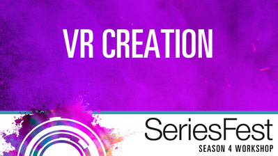 SeriesFest Workshop: VR Creation
