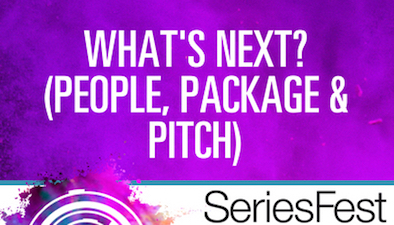 SeriesFest Workshop: What's Next? (People, Package & Pitch)