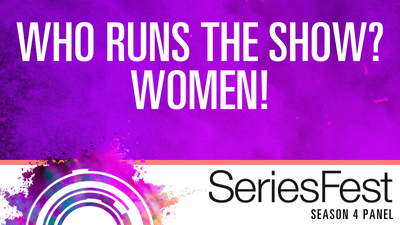 SeriesFest Panel: Who Runs the Show? Women.